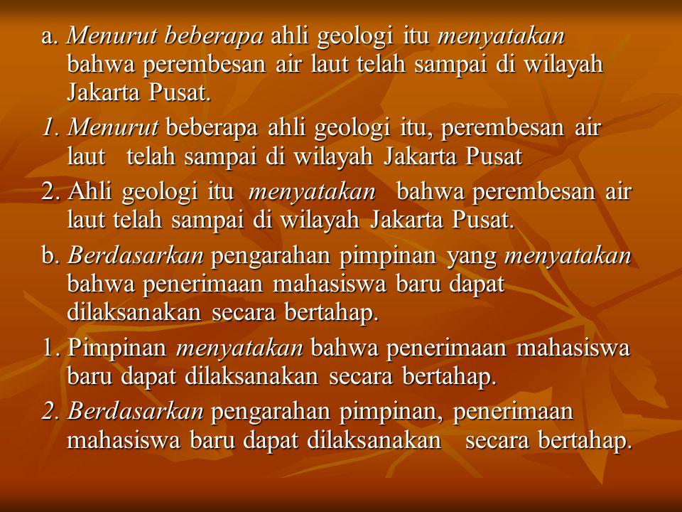 a. Menurut beberapa ahli geologi itu menyatakan bahwa perembesan air laut telah sampai di wilayah Jakarta Pusat. 1. Menurut beberapa ahli geologi itu,