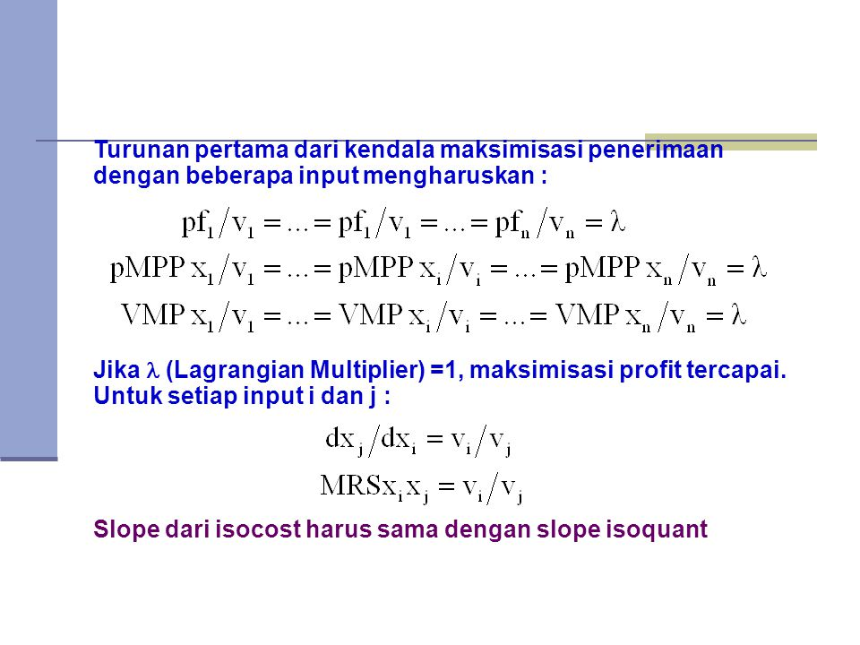 Turunan pertama dari kendala maksimisasi penerimaan dengan beberapa input mengharuskan : Jika  (Lagrangian Multiplier) =1, maksimisasi profit tercapai.