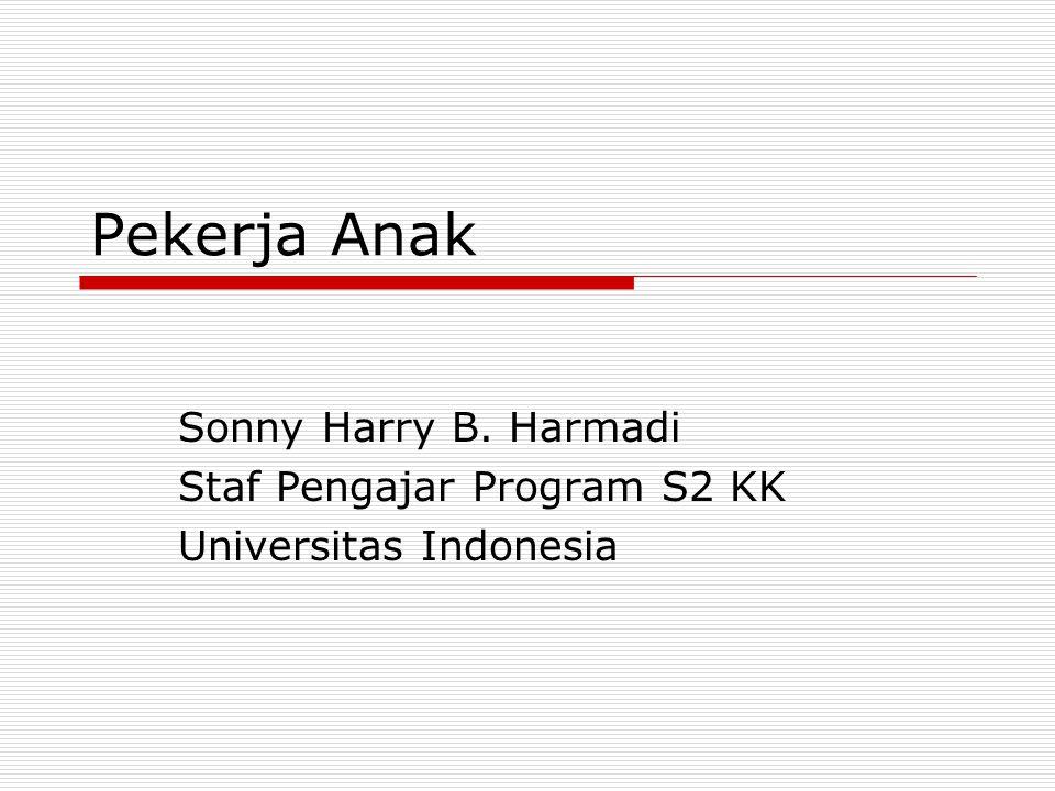 Pekerja Anak Sonny Harry B. Harmadi Staf Pengajar Program S2 KK Universitas Indonesia