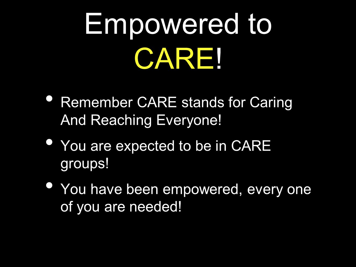 Empowered to CARE. • Remember CARE stands for Caring And Reaching Everyone.
