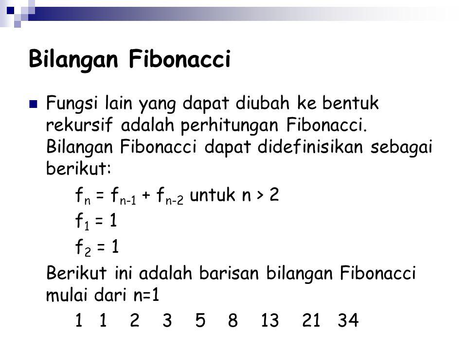 Bilangan Fibonacci  Fungsi lain yang dapat diubah ke bentuk rekursif adalah perhitungan Fibonacci. Bilangan Fibonacci dapat didefinisikan sebagai ber