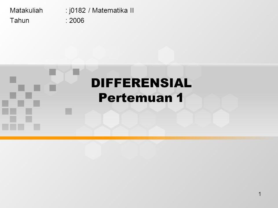 1 DIFFERENSIAL Pertemuan 1 Matakuliah: j0182 / Matematika II Tahun: 2006