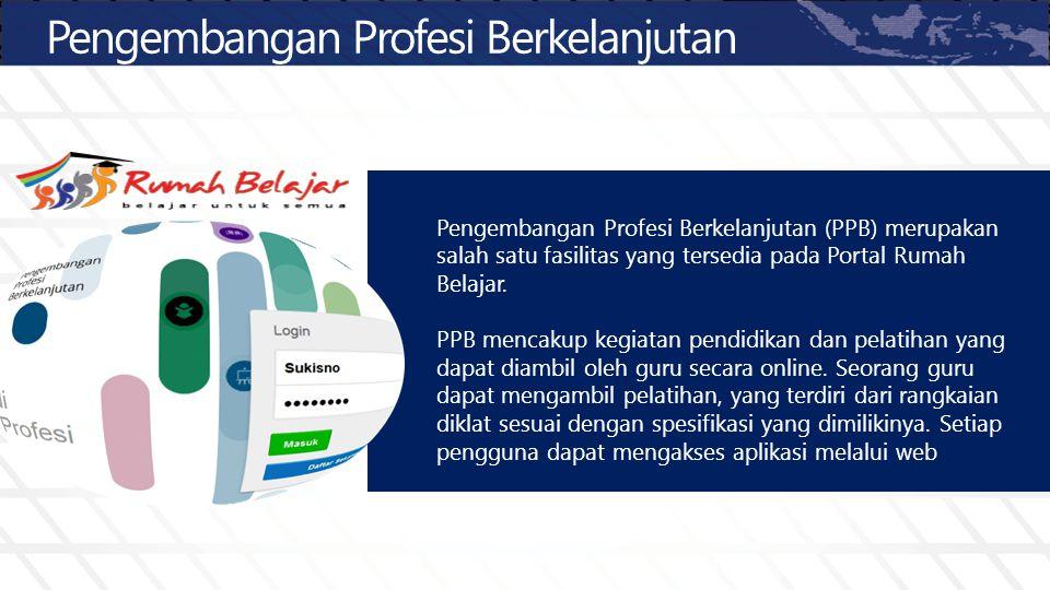 Pengembangan Profesi Berkelanjutan Pengembangan Profesi Berkelanjutan (PPB) merupakan salah satu fasilitas yang tersedia pada Portal Rumah Belajar. PP
