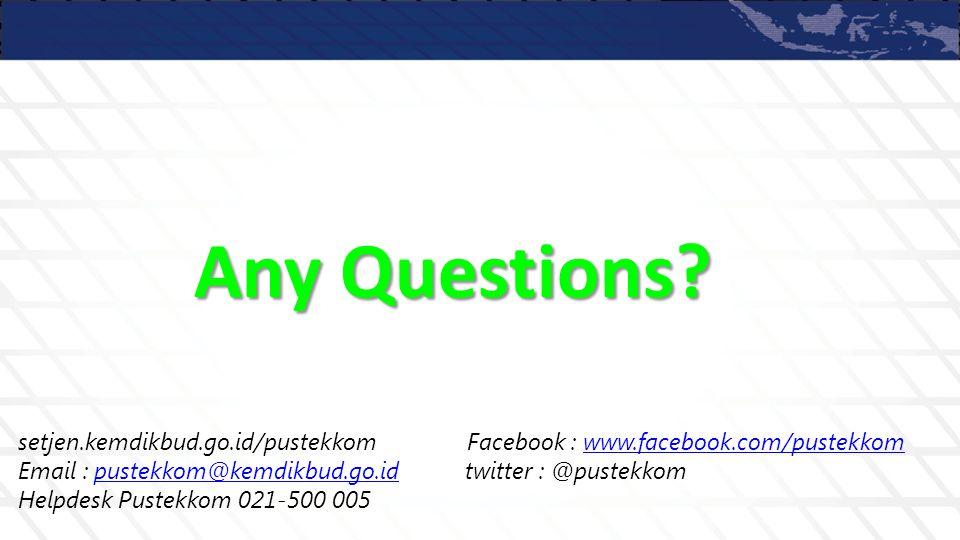 Any Questions? setjen.kemdikbud.go.id/pustekkom Facebook : www.facebook.com/pustekkomwww.facebook.com/pustekkom Email : pustekkom@kemdikbud.go.id twit