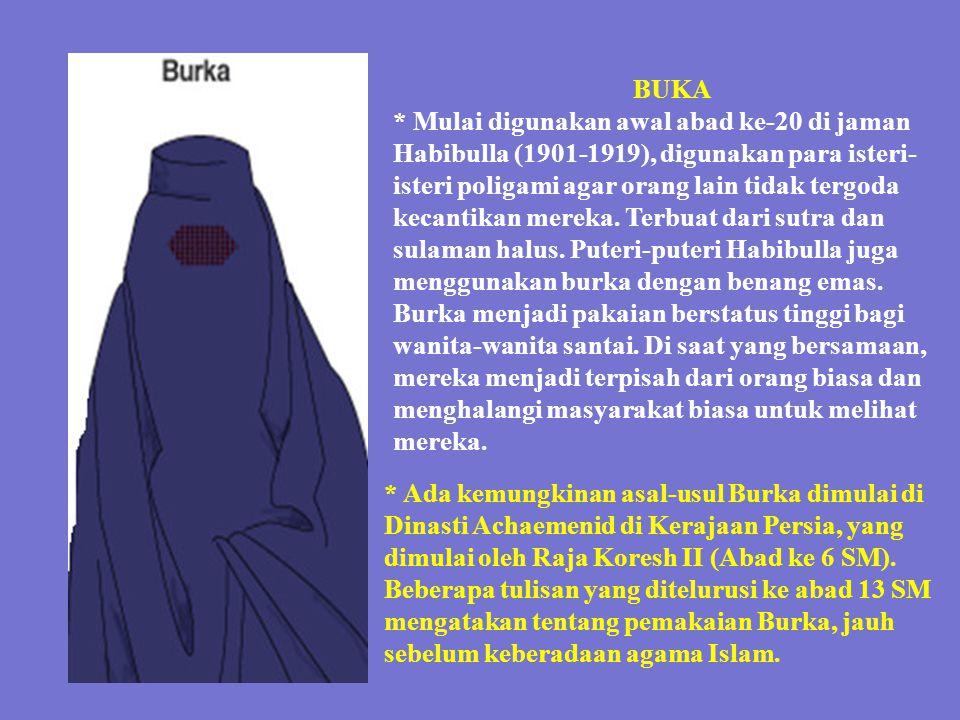 BUKA * Mulai digunakan awal abad ke-20 di jaman Habibulla (1901-1919), digunakan para isteri- isteri poligami agar orang lain tidak tergoda kecantikan mereka.