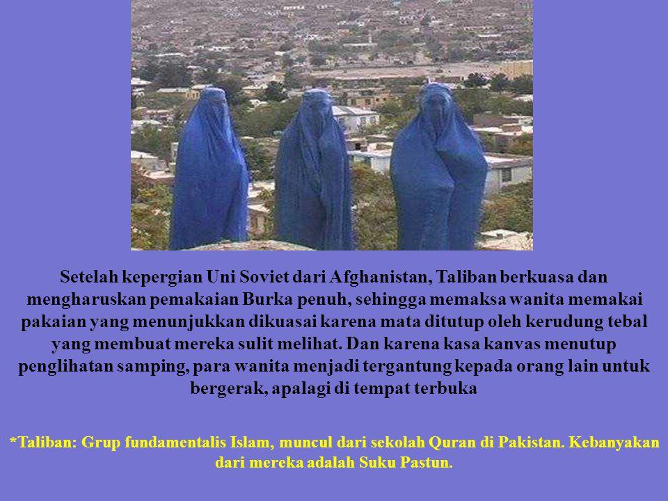Setelah kepergian Uni Soviet dari Afghanistan, Taliban berkuasa dan mengharuskan pemakaian Burka penuh, sehingga memaksa wanita memakai pakaian yang menunjukkan dikuasai karena mata ditutup oleh kerudung tebal yang membuat mereka sulit melihat.