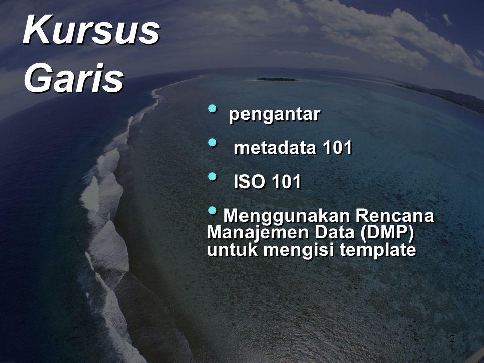 • pengantar • metadata 101 • ISO 101 • Menggunakan Rencana Manajemen Data (DMP) untuk mengisi template • pengantar • metadata 101 • ISO 101 • Mengguna
