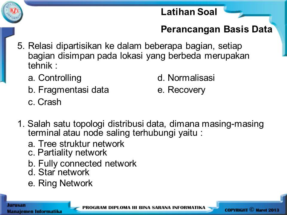 4. Kerugian penggunaan database terdistribusi adalah : a. Otonomi Lokal d. Avaibility b. Biaya pemrosesan tinggie. Ekonomis c. Kecepatan terlalu tingg