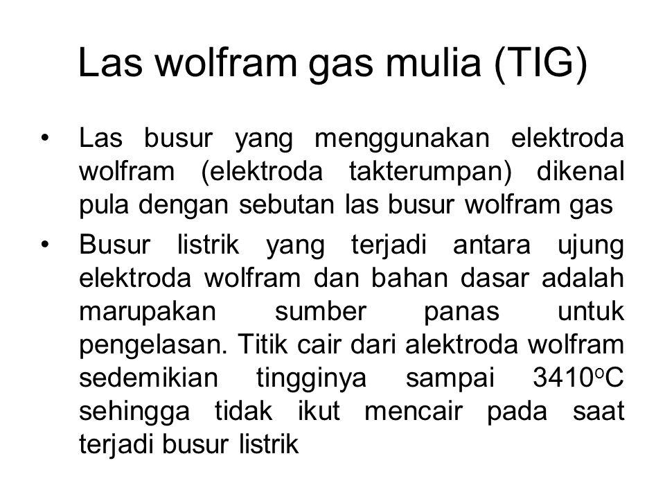 Las wolfram gas mulia (TIG) •Las busur yang menggunakan elektroda wolfram (elektroda takterumpan) dikenal pula dengan sebutan las busur wolfram gas •B