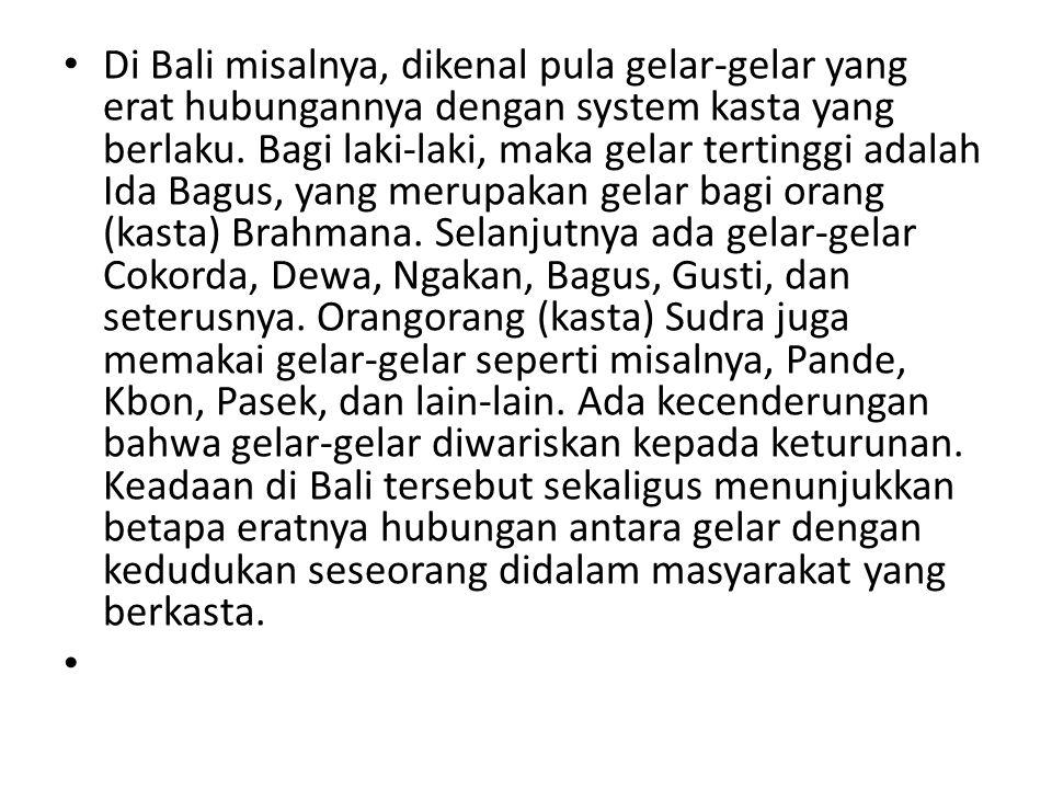 • Di Bali misalnya, dikenal pula gelar-gelar yang erat hubungannya dengan system kasta yang berlaku. Bagi laki-laki, maka gelar tertinggi adalah Ida B