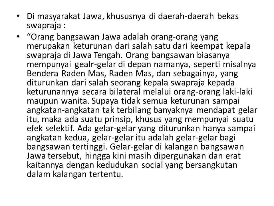 """• Di masyarakat Jawa, khususnya di daerah-daerah bekas swapraja : • """"Orang bangsawan Jawa adalah orang-orang yang merupakan keturunan dari salah satu"""