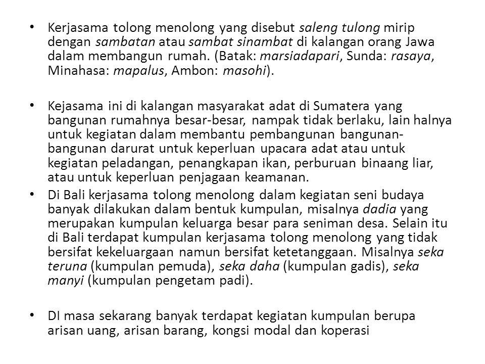• Kerjasama tolong menolong yang disebut saleng tulong mirip dengan sambatan atau sambat sinambat di kalangan orang Jawa dalam membangun rumah. (Batak
