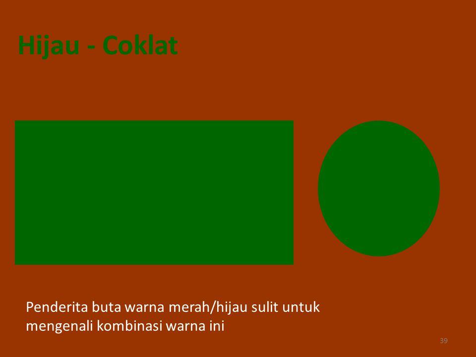 Hijau - Coklat Penderita buta warna merah/hijau sulit untuk mengenali kombinasi warna ini 39