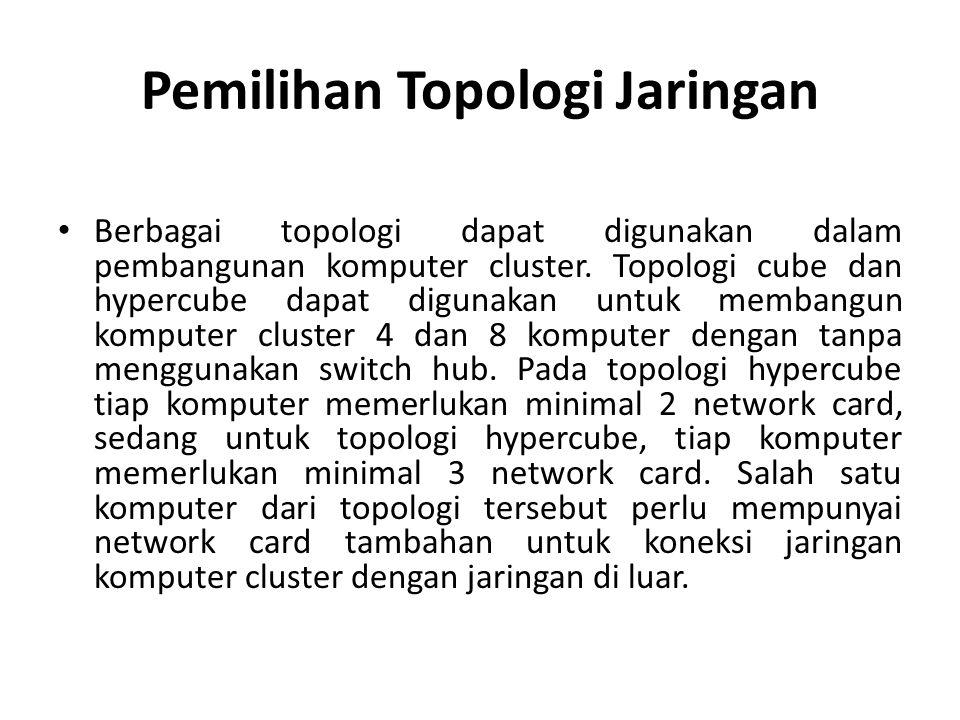 Pemilihan Topologi Jaringan • Berbagai topologi dapat digunakan dalam pembangunan komputer cluster. Topologi cube dan hypercube dapat digunakan untuk
