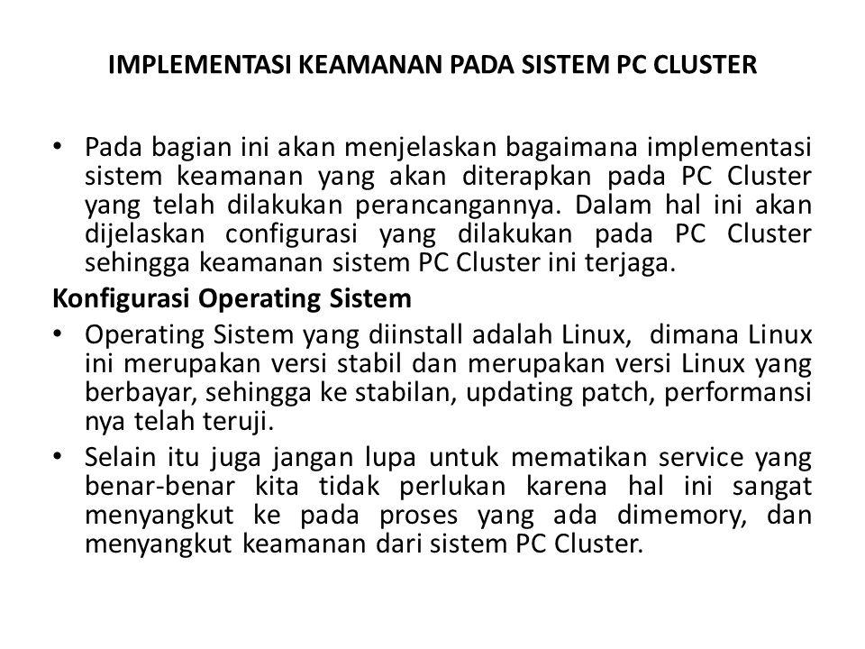 IMPLEMENTASI KEAMANAN PADA SISTEM PC CLUSTER • Pada bagian ini akan menjelaskan bagaimana implementasi sistem keamanan yang akan diterapkan pada PC Cluster yang telah dilakukan perancangannya.