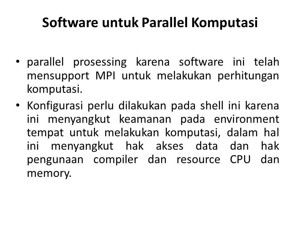 Software untuk Parallel Komputasi • parallel prosessing karena software ini telah mensupport MPI untuk melakukan perhitungan komputasi. • Konfigurasi