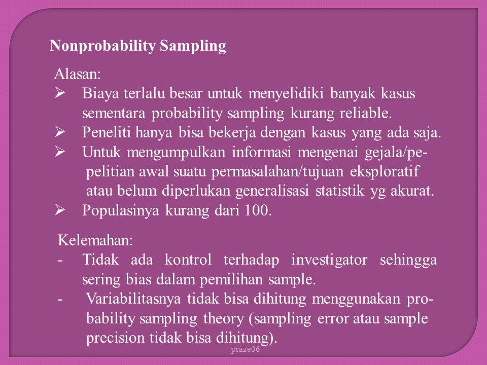 praze06 Nonprobability Sampling Alasan:  Biaya terlalu besar untuk menyelidiki banyak kasus sementara probability sampling kurang reliable.