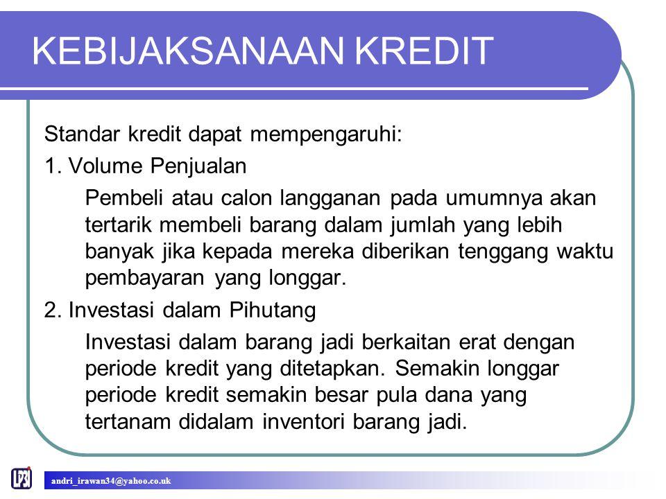 KEBIJAKSANAAN KREDIT Standar kredit dapat mempengaruhi: 1.