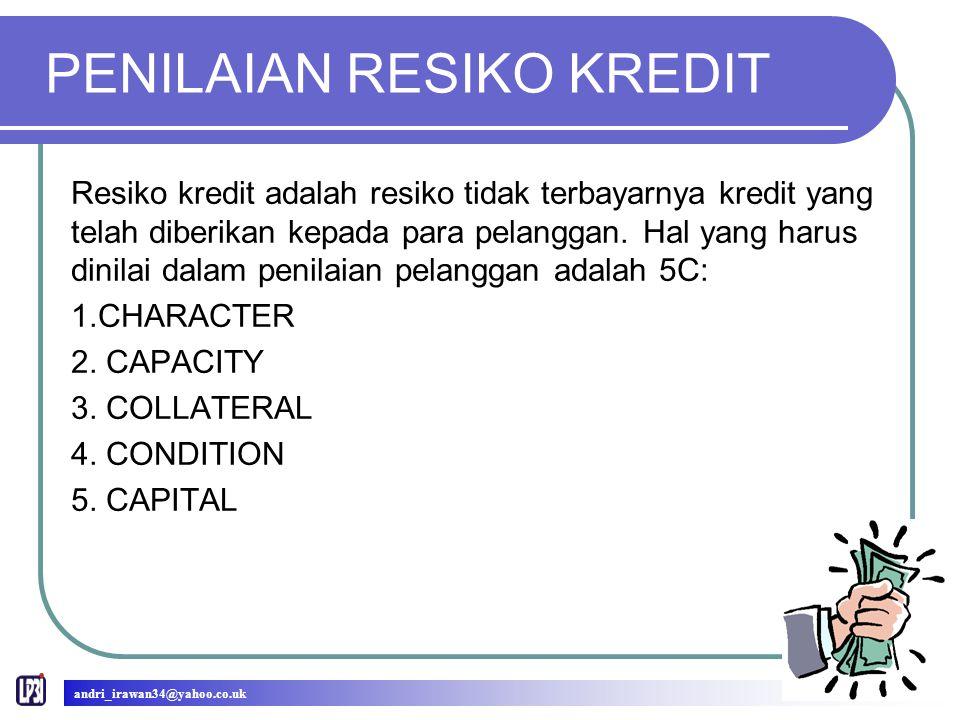 PENILAIAN RESIKO KREDIT Resiko kredit adalah resiko tidak terbayarnya kredit yang telah diberikan kepada para pelanggan.