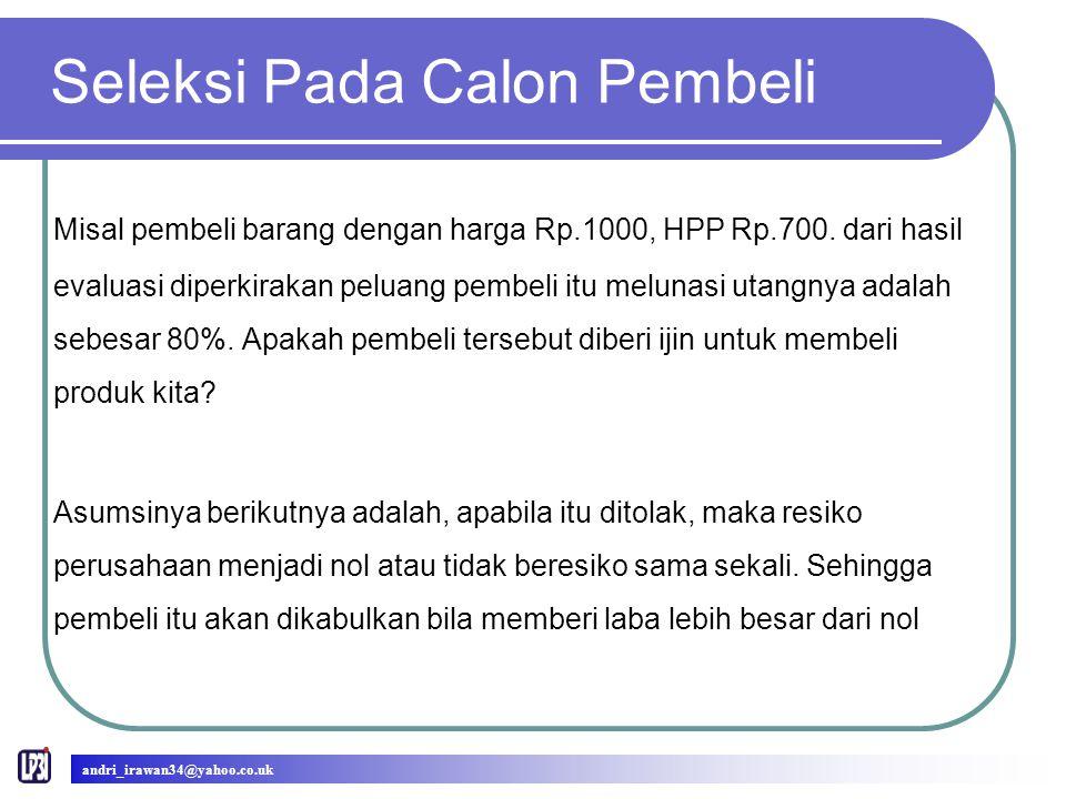 Seleksi Pada Calon Pembeli Misal pembeli barang dengan harga Rp.1000, HPP Rp.700.
