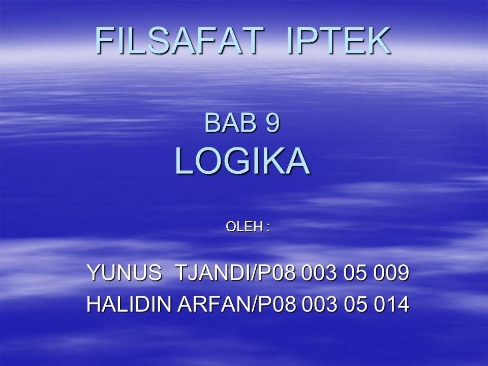 FILSAFAT IPTEK BAB 9 LOGIKA OLEH : YUNUS TJANDI/P08 003 05 009 HALIDIN ARFAN/P08 003 05 014