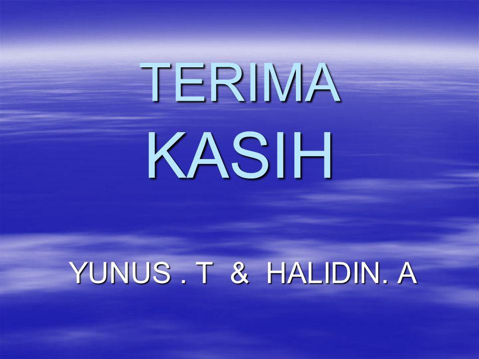 TERIMA KASIH YUNUS. T & HALIDIN. A