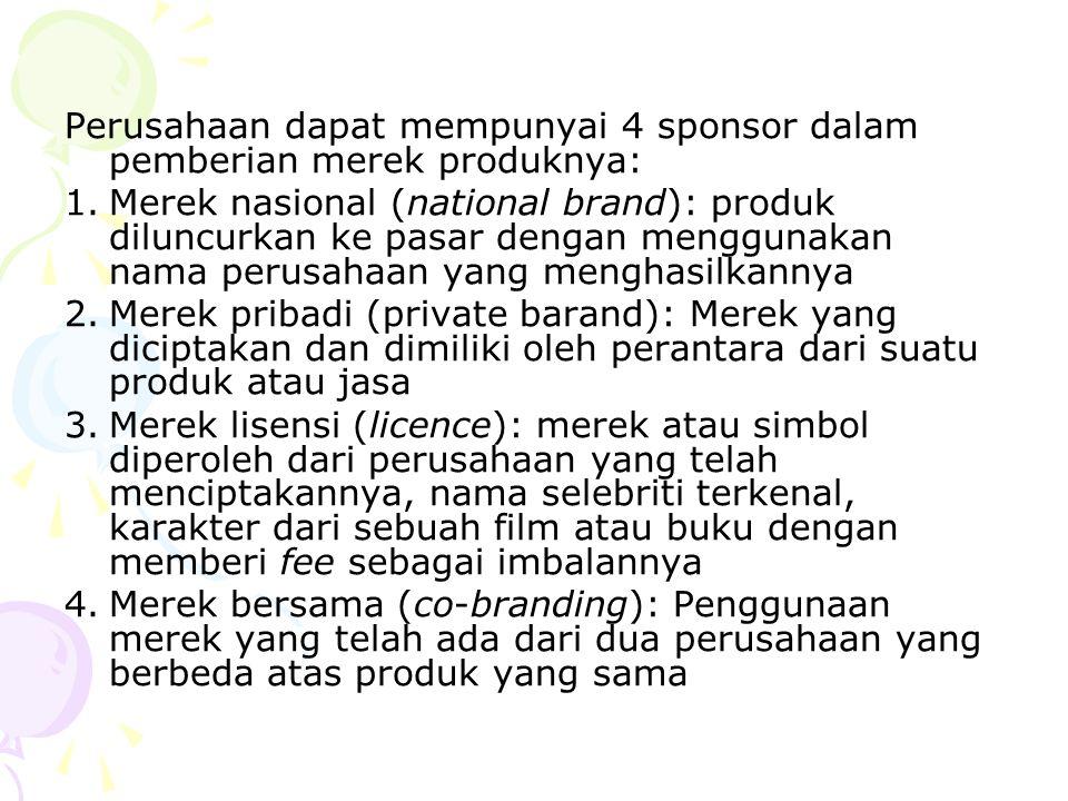 Perusahaan dapat mempunyai 4 sponsor dalam pemberian merek produknya: 1.Merek nasional (national brand): produk diluncurkan ke pasar dengan menggunaka