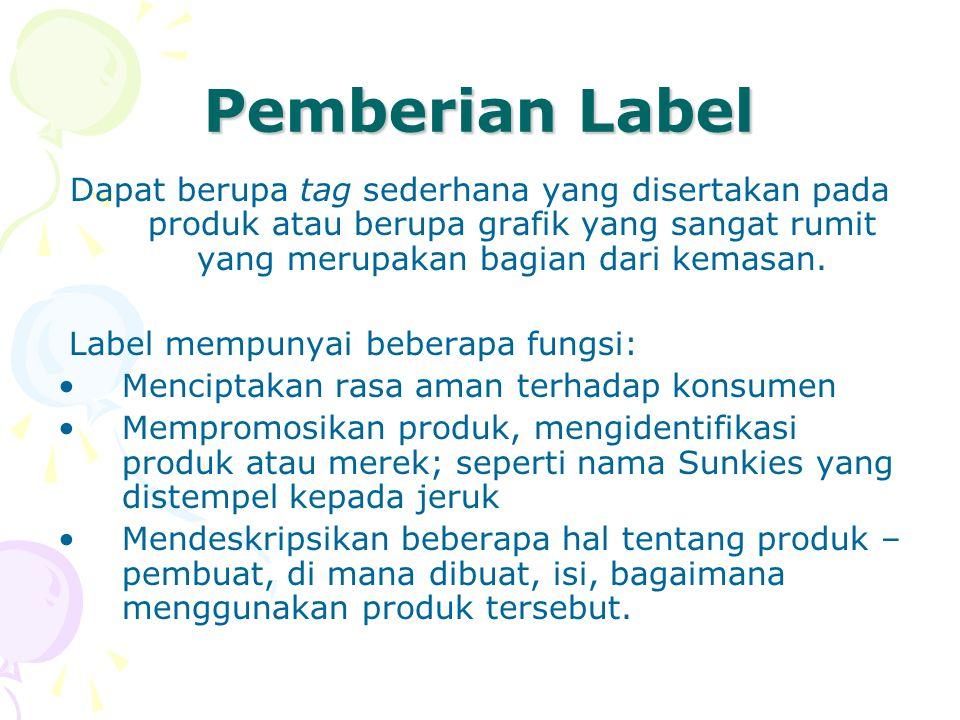 Pemberian Label Dapat berupa tag sederhana yang disertakan pada produk atau berupa grafik yang sangat rumit yang merupakan bagian dari kemasan. Label