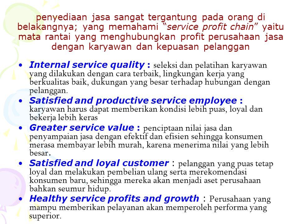 """penyediaan jasa sangat tergantung pada orang di belakangnya; yang memahami """"service profit chain"""" yaitu mata rantai yang menghubungkan profit perusaha"""
