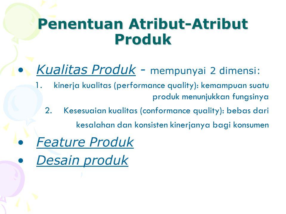Penentuan Atribut-Atribut Produk •Kualitas Produk - mempunyai 2 dimensi: 1.kinerja kualitas (performance quality): kemampuan suatu produk menunjukkan