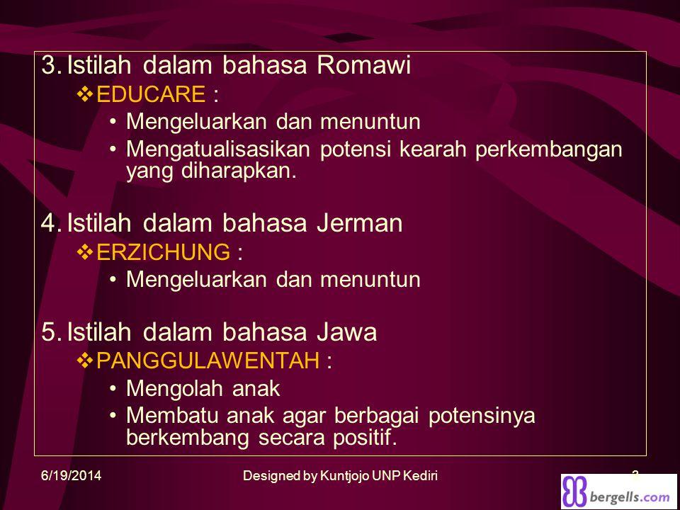 3.Istilah dalam bahasa Romawi  EDUCARE : •Mengeluarkan dan menuntun •Mengatualisasikan potensi kearah perkembangan yang diharapkan.