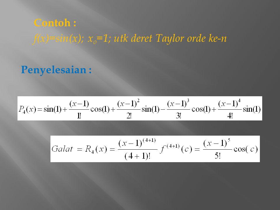 Contoh : f(x)=sin(x); x o =1; utk deret Taylor orde ke-n Penyelesaian :