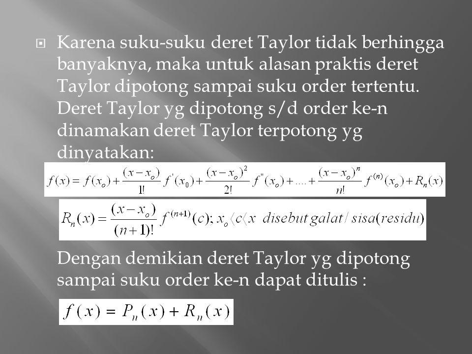  Karena suku-suku deret Taylor tidak berhingga banyaknya, maka untuk alasan praktis deret Taylor dipotong sampai suku order tertentu. Deret Taylor yg