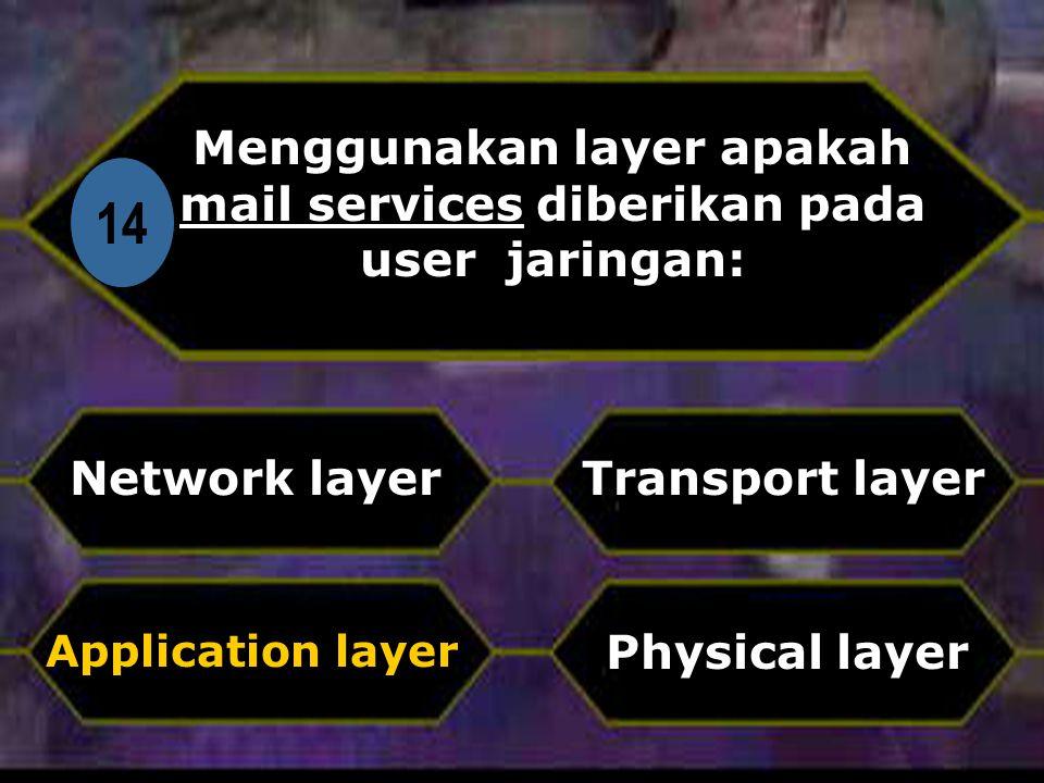 Di 14 Menggunakan layer apakah mail services diberikan pada user jaringan: Network layer Physical layer Transport layer Application layer