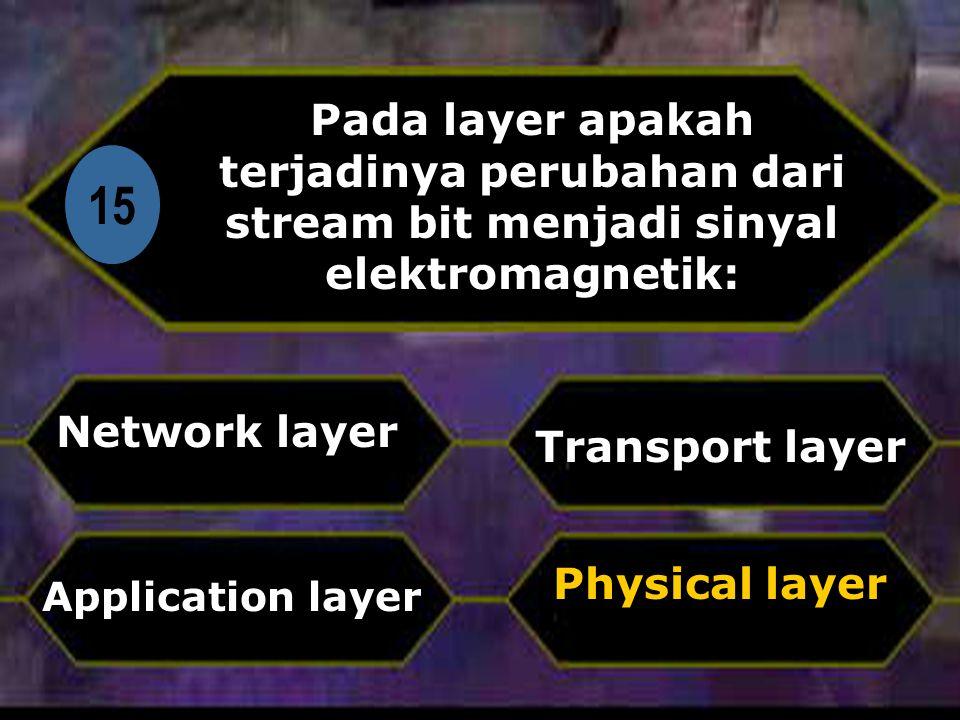 Di 15 Pada layer apakah terjadinya perubahan dari stream bit menjadi sinyal elektromagnetik: Network layer Physical layer Transport layer Application layer