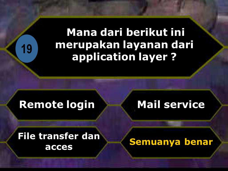 Di 19 Mana dari berikut ini merupakan layanan dari application layer .