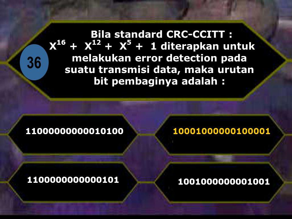 Di 36 Bila standard CRC-CCITT : X 16 + X 12 + X 5 + 1 diterapkan untuk melakukan error detection pada suatu transmisi data, maka urutan bit pembaginya adalah : 11000000000010100 1001000000001001 10001000000100001 1100000000000101