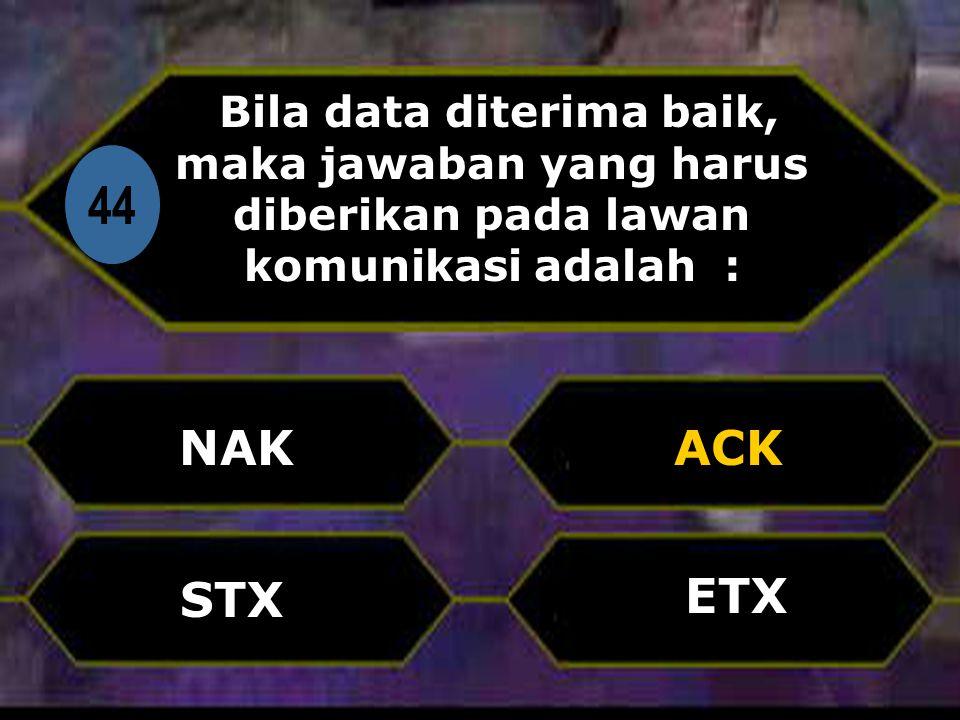 Di 44 Bila data diterima baik, maka jawaban yang harus diberikan pada lawan komunikasi adalah : NAK ETX ACK STX