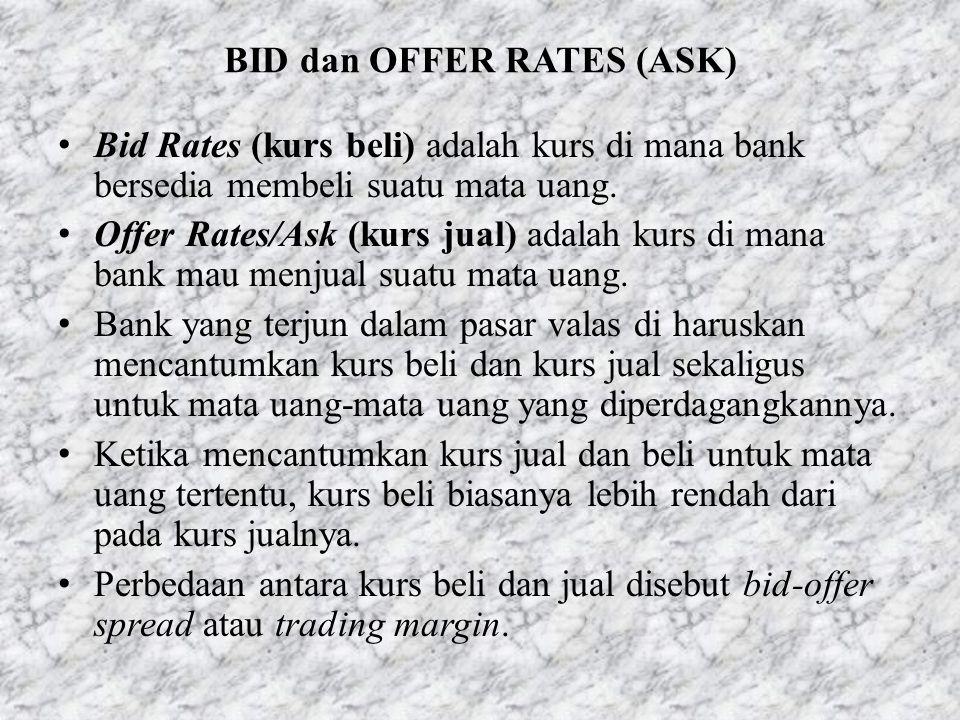 BID dan OFFER RATES (ASK) • Bid Rates (kurs beli) adalah kurs di mana bank bersedia membeli suatu mata uang. • Offer Rates/Ask (kurs jual) adalah kurs