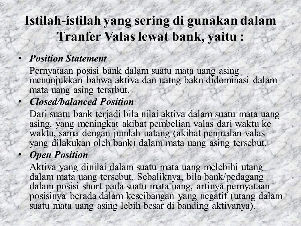 Istilah-istilah yang sering di gunakan dalam Tranfer Valas lewat bank, yaitu : • Position Statement Pernyataan posisi bank dalam suatu mata uang asing