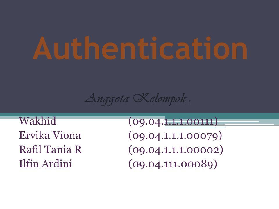 Authentication Wakhid(09.04.1.1.1.00111) Ervika Viona(09.04.1.1.1.00079) Rafil Tania R(09.04.1.1.1.00002) Ilfin Ardini (09.04.111.00089) Anggota Kelom
