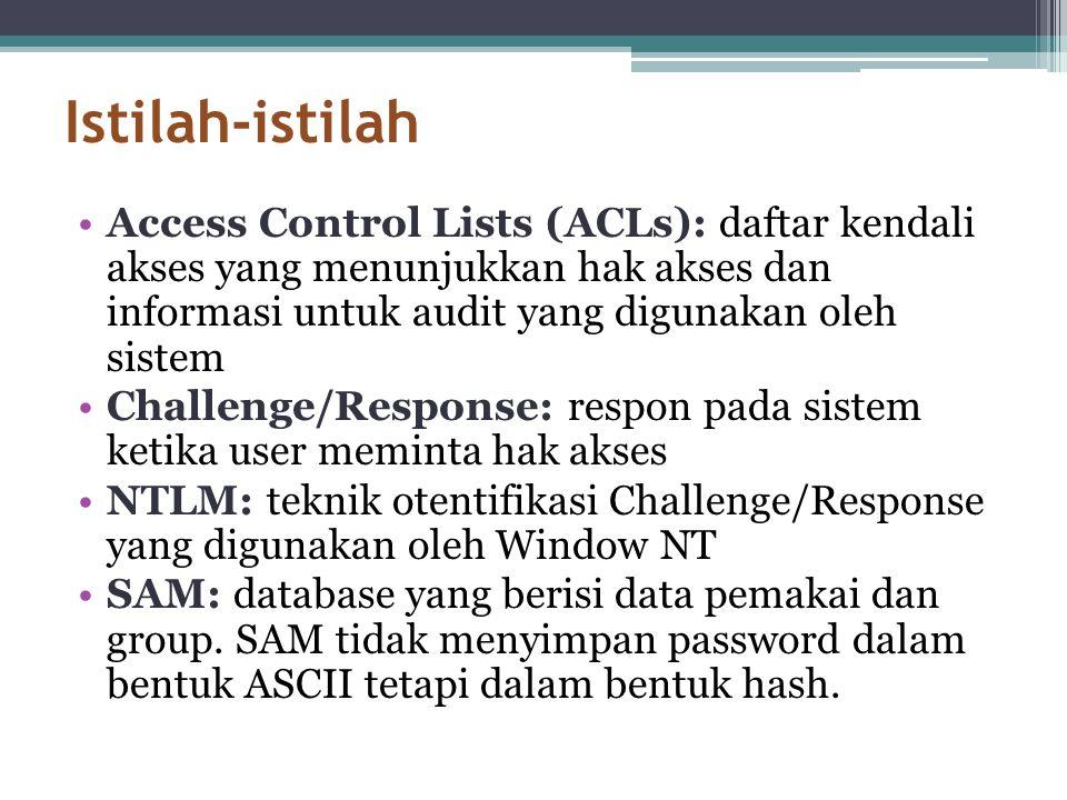 Istilah-istilah •Access Control Lists (ACLs): daftar kendali akses yang menunjukkan hak akses dan informasi untuk audit yang digunakan oleh sistem •Ch
