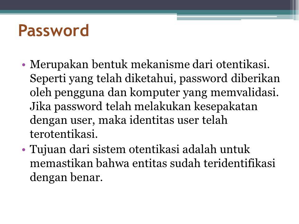 Password •Merupakan bentuk mekanisme dari otentikasi. Seperti yang telah diketahui, password diberikan oleh pengguna dan komputer yang memvalidasi. Ji