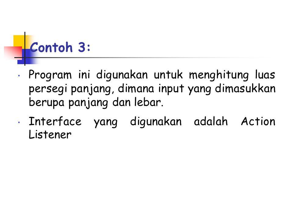 Contoh 3: • Program ini digunakan untuk menghitung luas persegi panjang, dimana input yang dimasukkan berupa panjang dan lebar.