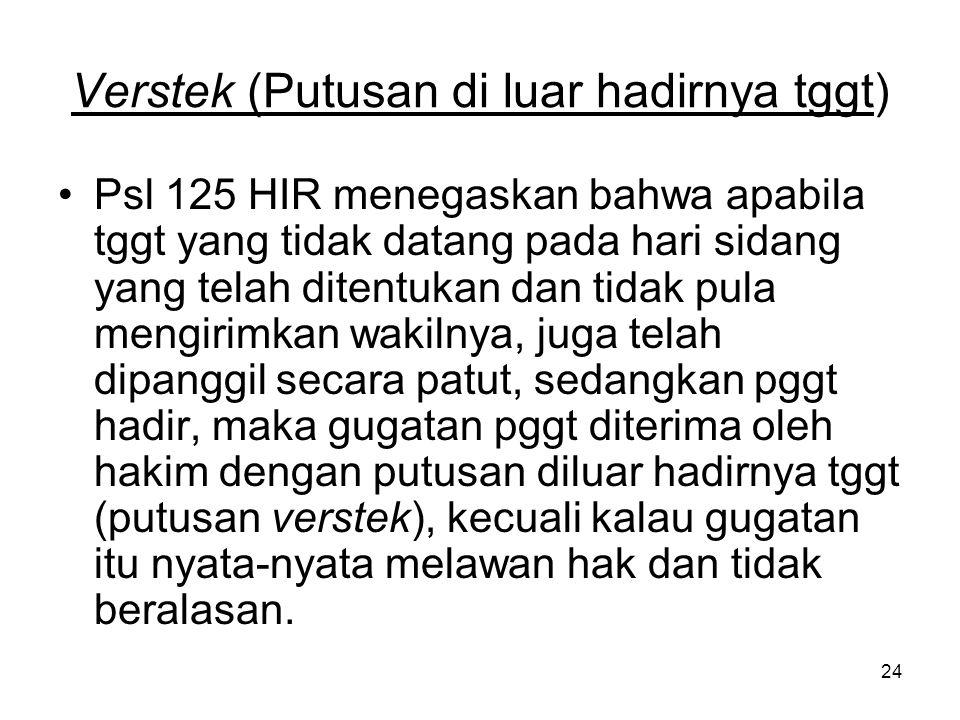 24 Verstek (Putusan di luar hadirnya tggt) •Psl 125 HIR menegaskan bahwa apabila tggt yang tidak datang pada hari sidang yang telah ditentukan dan tid