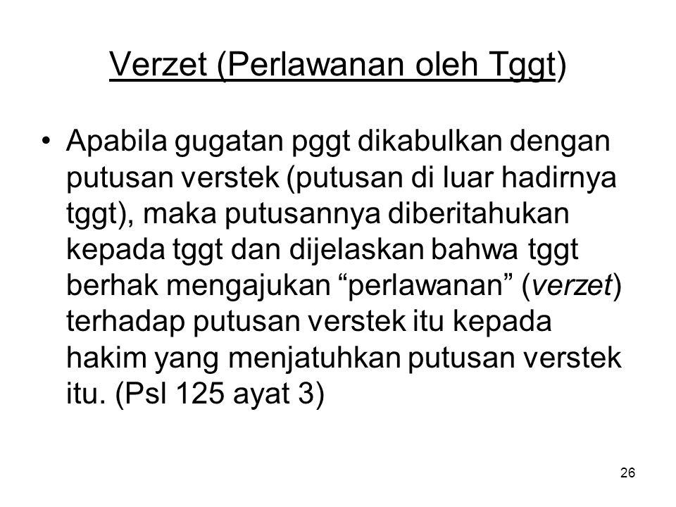 26 Verzet (Perlawanan oleh Tggt) •Apabila gugatan pggt dikabulkan dengan putusan verstek (putusan di luar hadirnya tggt), maka putusannya diberitahuka