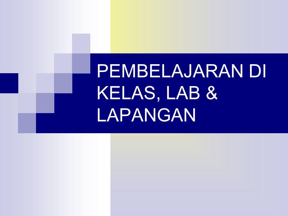 PEMBELAJARAN DI KELAS, LAB & LAPANGAN