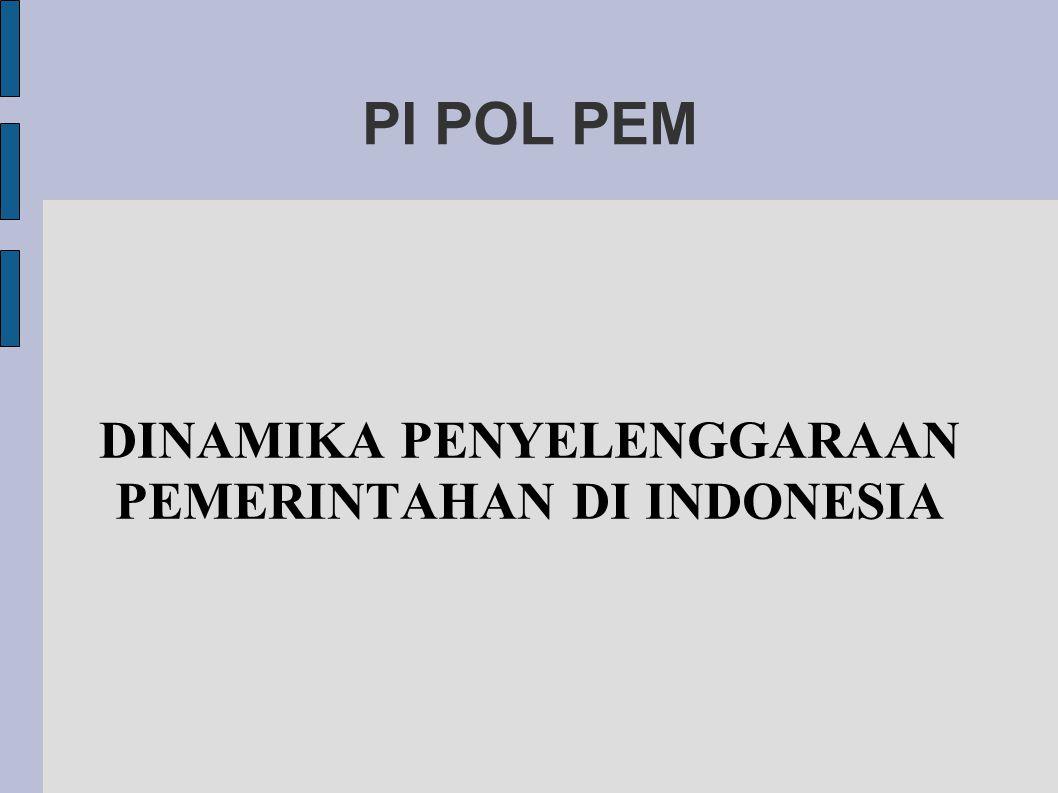 PI POL PEM DINAMIKA PENYELENGGARAAN PEMERINTAHAN DI INDONESIA