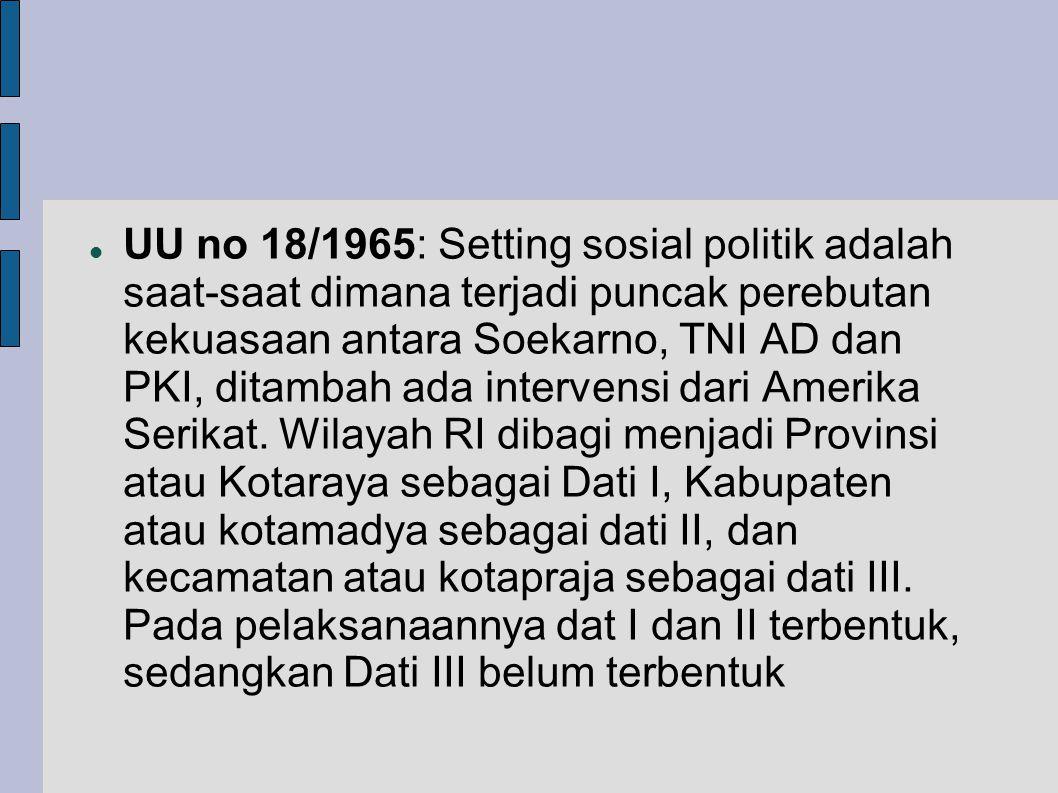  UU no 18/1965: Setting sosial politik adalah saat-saat dimana terjadi puncak perebutan kekuasaan antara Soekarno, TNI AD dan PKI, ditambah ada intervensi dari Amerika Serikat.