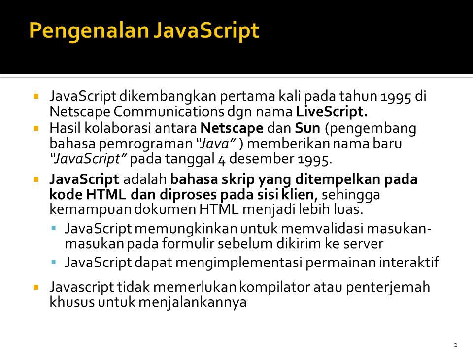 2  JavaScript dikembangkan pertama kali pada tahun 1995 di Netscape Communications dgn nama LiveScript.